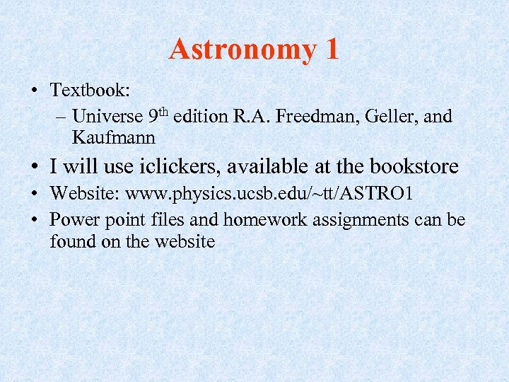 Astronomy 1 • Textbook: – Universe 9 th edition R. A. Freedman, Geller, and