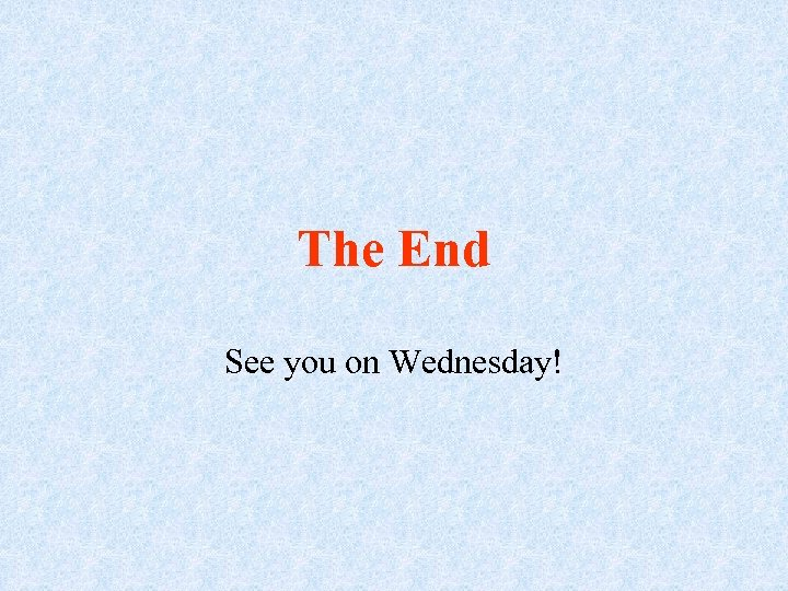 The End See you on Wednesday!