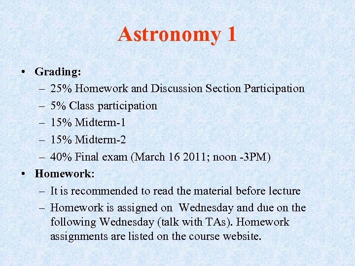 Astronomy 1 • Grading: – 25% Homework and Discussion Section Participation – 5% Class