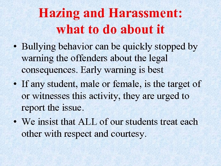 Hazing and Harassment: what to do about it • Bullying behavior can be quickly