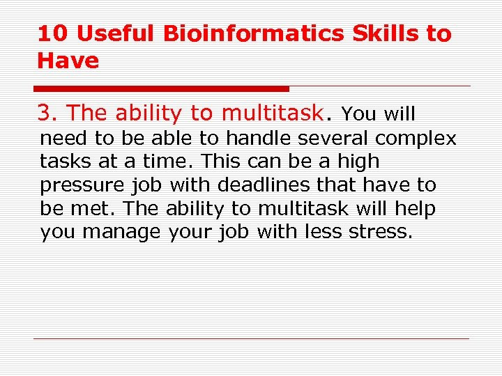 10 Useful Bioinformatics Skills to Have 3. The ability to multitask. You will need