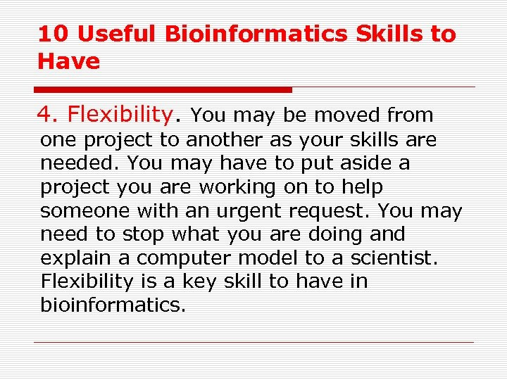 10 Useful Bioinformatics Skills to Have 4. Flexibility. You may be moved from one