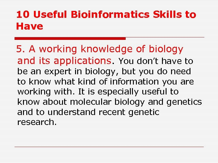 10 Useful Bioinformatics Skills to Have 5. A working knowledge of biology and its