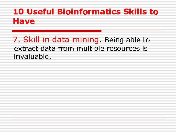 10 Useful Bioinformatics Skills to Have 7. Skill in data mining. Being able to