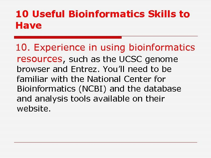 10 Useful Bioinformatics Skills to Have 10. Experience in using bioinformatics resources, such as