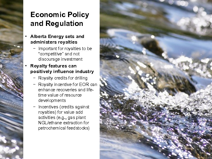 Economic Policy and Regulation • Alberta Energy sets and administers royalties − Important for