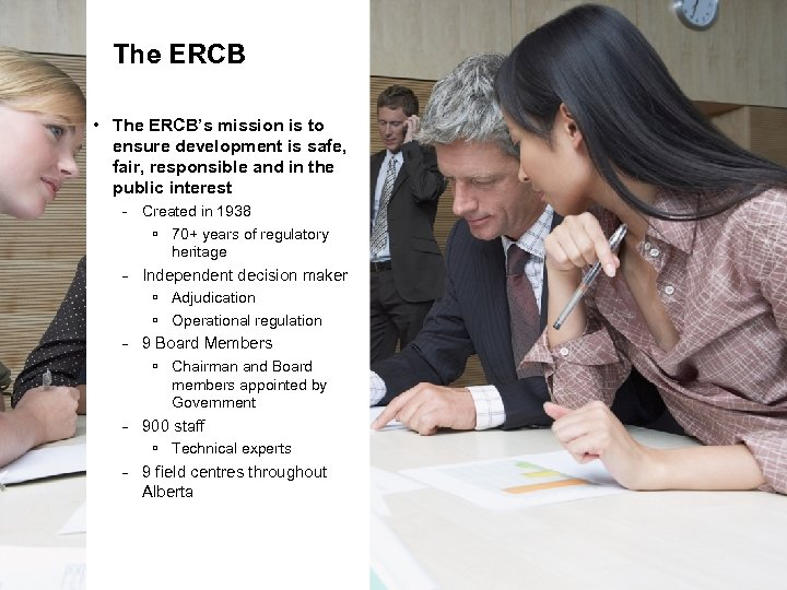 The ERCB • The ERCB's mission is to ensure development is safe, fair, responsible
