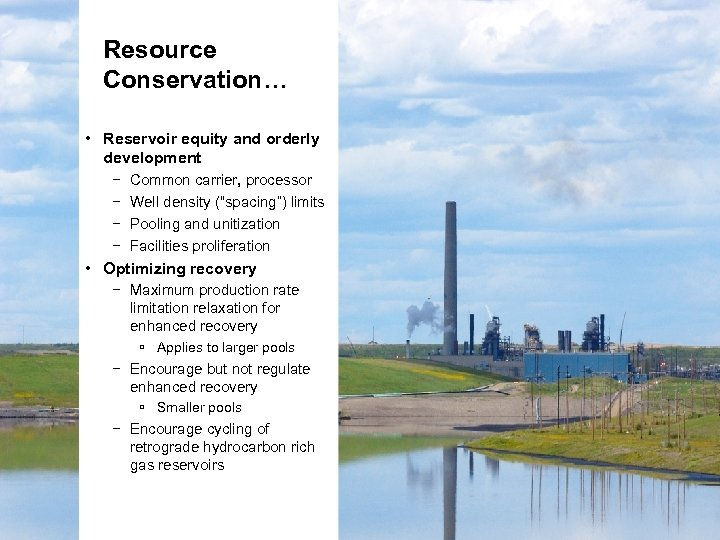 Resource Conservation… • Reservoir equity and orderly development − Common carrier, processor − Well