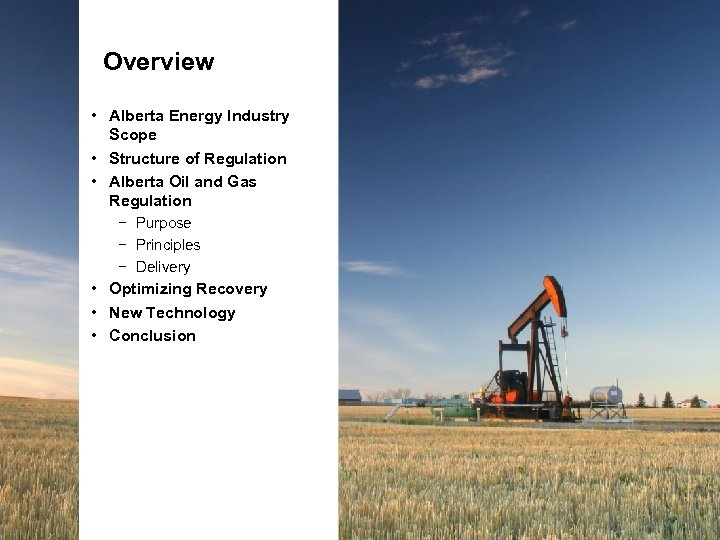 Overview • Alberta Energy Industry Scope • Structure of Regulation • Alberta Oil and