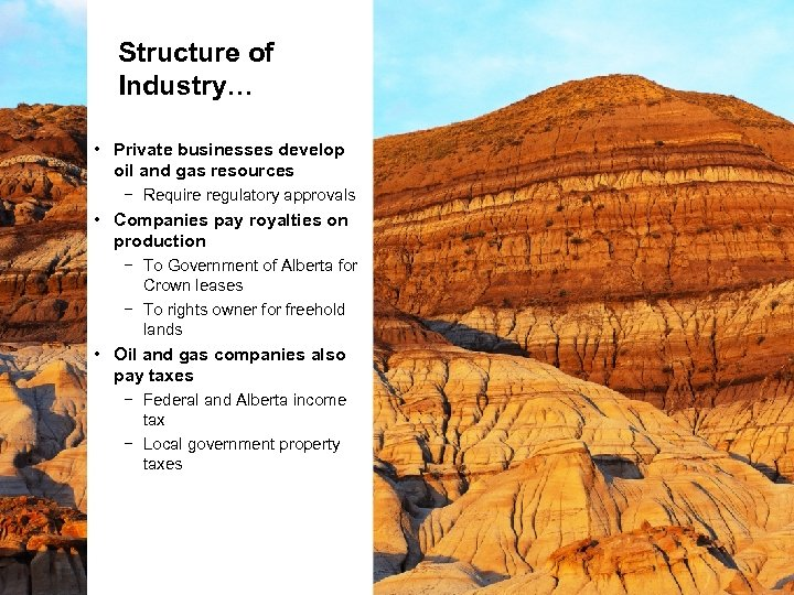 Structure of Industry… • Private businesses develop oil and gas resources − Require regulatory
