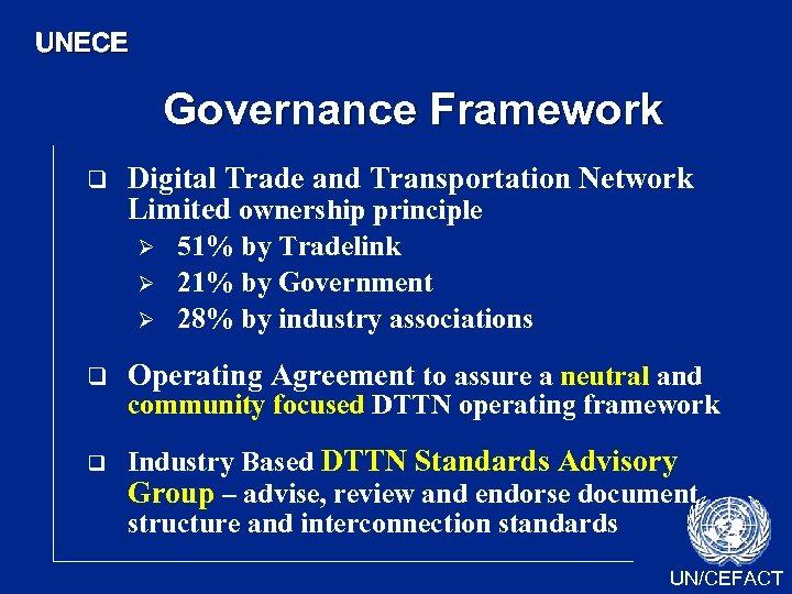 UNECE Governance Framework q Digital Trade and Transportation Network Limited ownership principle Ø Ø