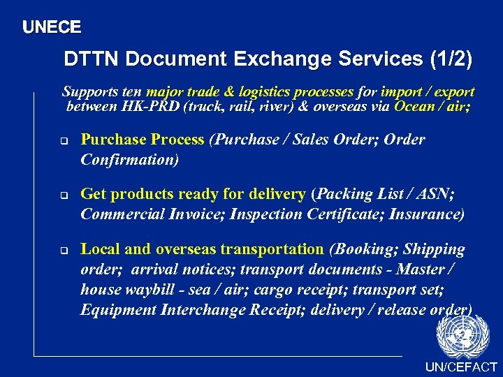 UNECE DTTN Document Exchange Services (1/2) Supports ten major trade & logistics processes for