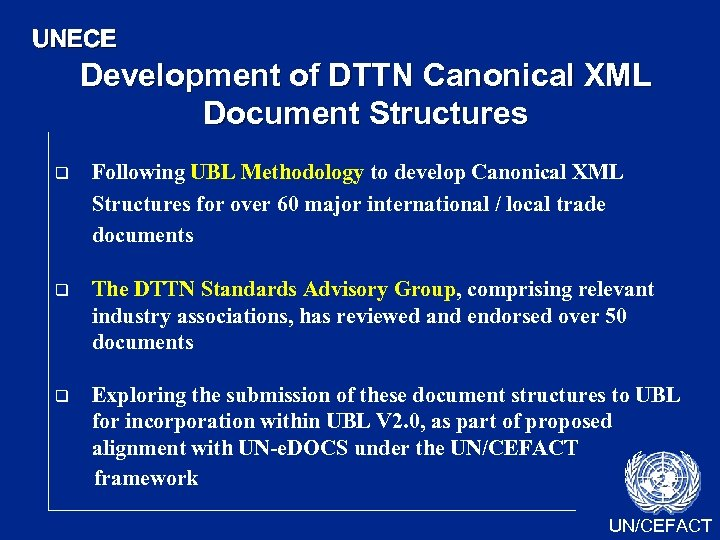 UNECE Development of DTTN Canonical XML Document Structures q Following UBL Methodology to develop