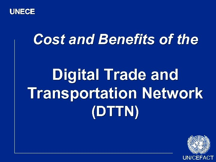 UNECE Cost and Benefits of the Digital Trade and Transportation Network (DTTN) UN/CEFACT