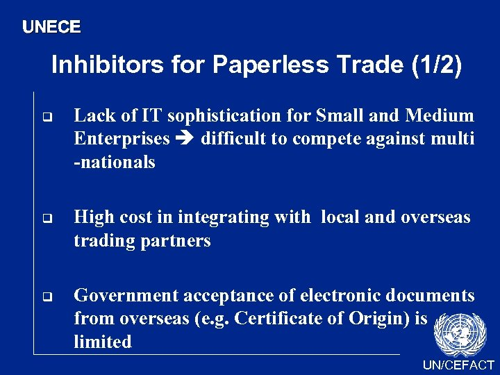 UNECE Inhibitors for Paperless Trade (1/2) q q q Lack of IT sophistication for