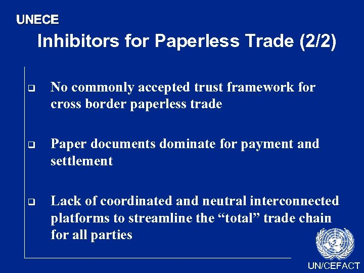 UNECE Inhibitors for Paperless Trade (2/2) q q q No commonly accepted trust framework