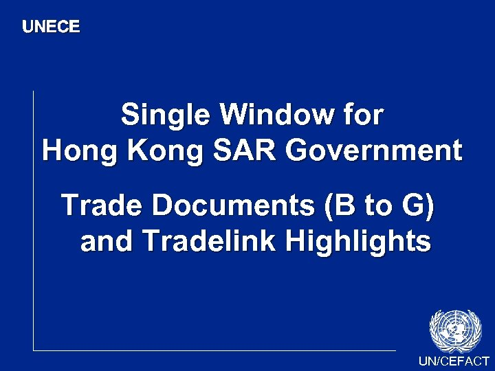 UNECE Single Window for Hong Kong SAR Government Trade Documents (B to G) and