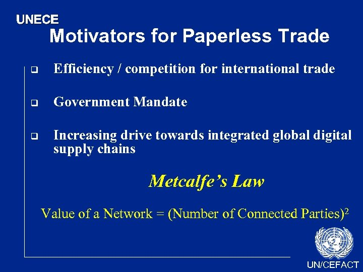 UNECE Motivators for Paperless Trade q Efficiency / competition for international trade q Government