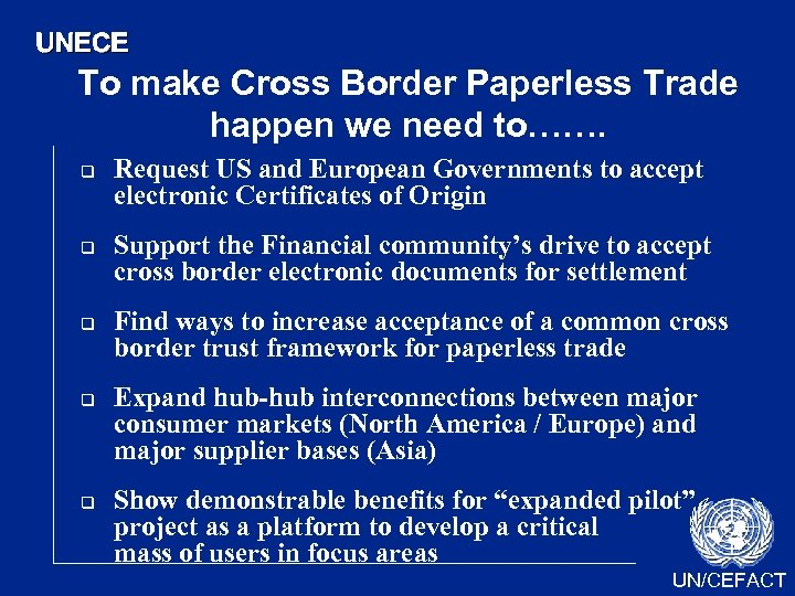 UNECE To make Cross Border Paperless Trade happen we need to……. q q q