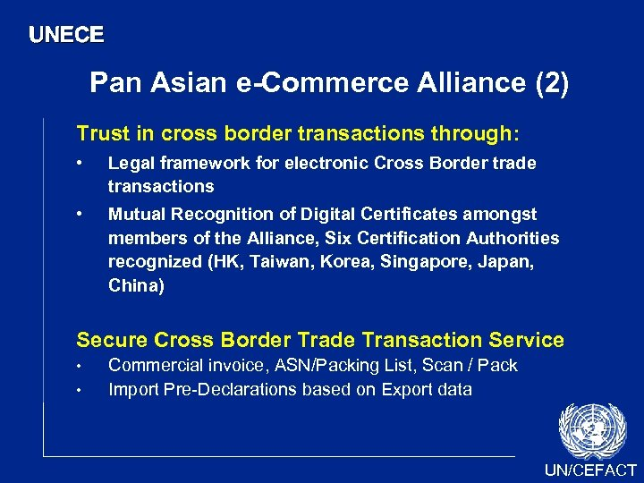 UNECE Pan Asian e-Commerce Alliance (2) Trust in cross border transactions through: • Legal