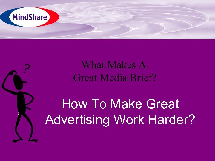 What Makes A Great Media Brief? How To Make Great Advertising Work Harder?