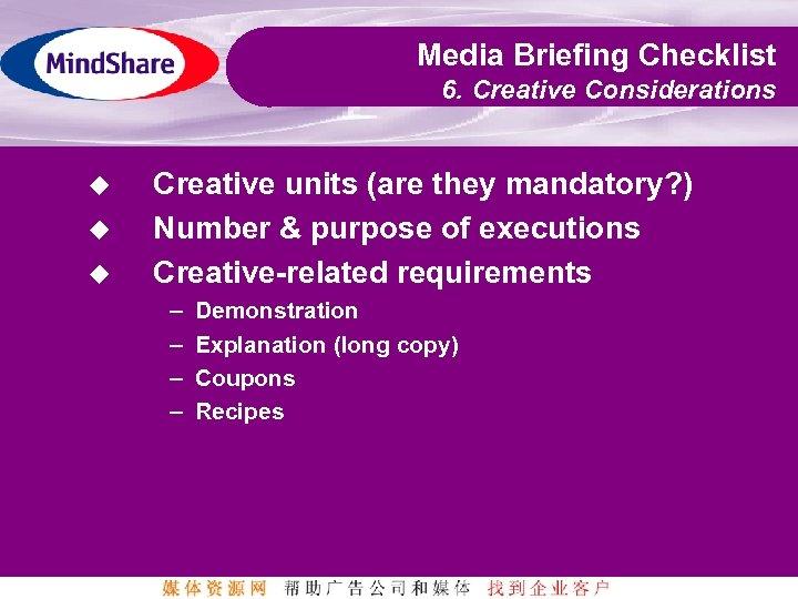 Media Briefing Checklist 6. Creative Considerations u u u Creative units (are they mandatory?