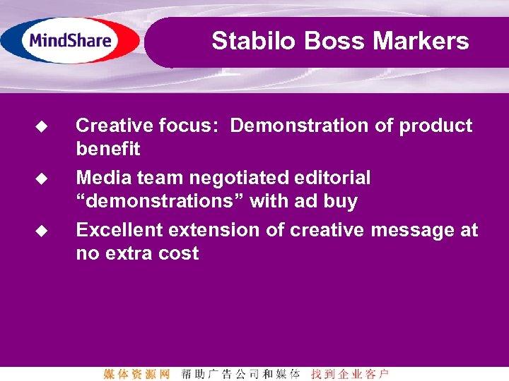 Stabilo Boss Markers u u u Creative focus: Demonstration of product benefit Media team