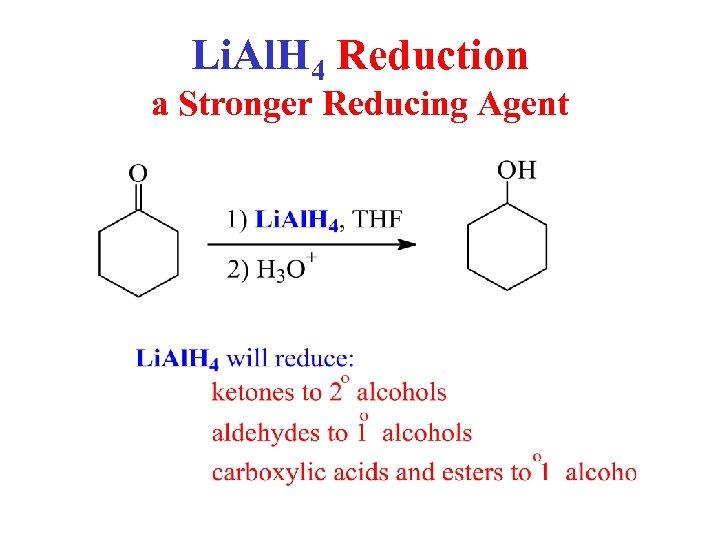 Li. Al. H 4 Reduction a Stronger Reducing Agent