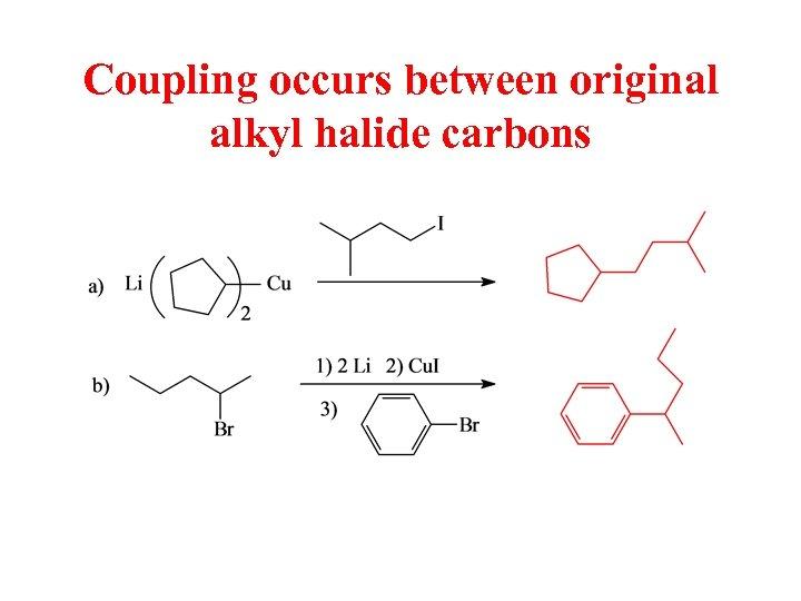 Coupling occurs between original alkyl halide carbons