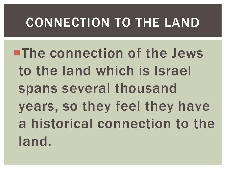 CONNECTION TO THE LAND The connection of the Jews to the land which is