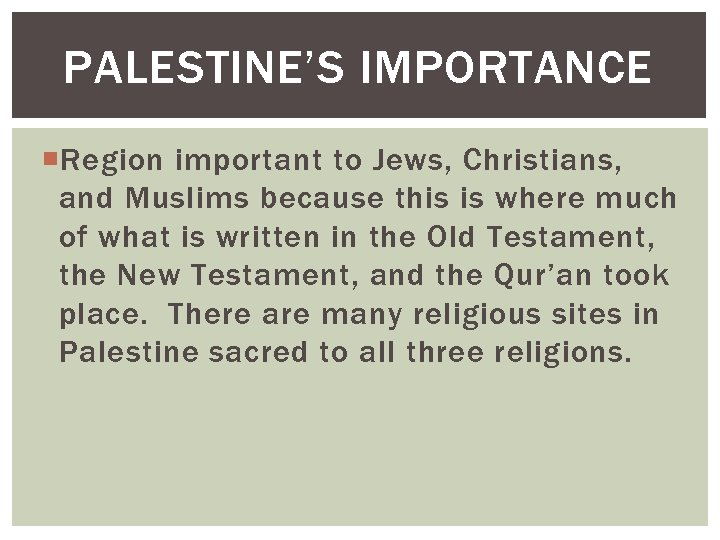 PALESTINE'S IMPORTANCE Region important to Jews, Christians, and Muslims because this is where much