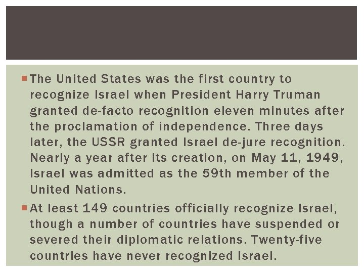 The United States was the first country to recognize Israel when President Harry