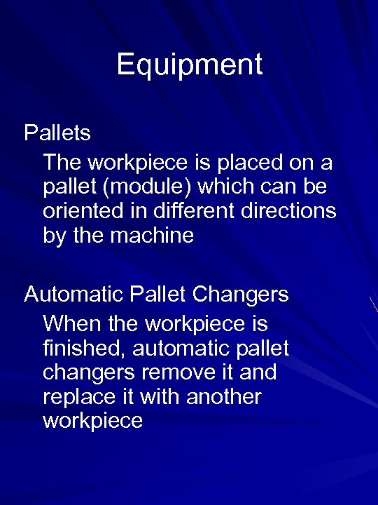 Equipment Pallets The workpiece is placed on a pallet (module) which can be oriented