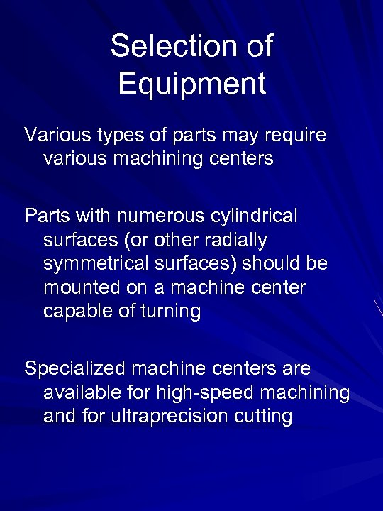 Selection of Equipment Various types of parts may require various machining centers Parts with