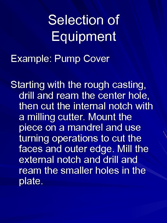 Selection of Equipment Example: Pump Cover Starting with the rough casting, drill and ream
