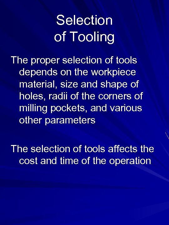 Selection of Tooling The proper selection of tools depends on the workpiece material, size