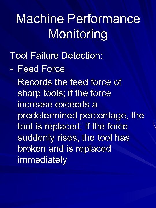 Machine Performance Monitoring Tool Failure Detection: - Feed Force Records the feed force of