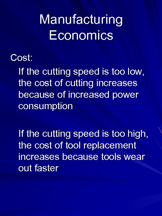 Manufacturing Economics Cost: If the cutting speed is too low, the cost of cutting