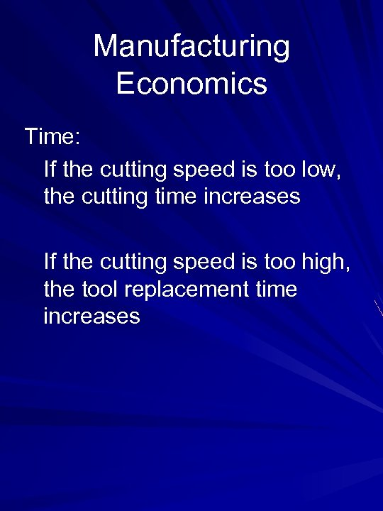 Manufacturing Economics Time: If the cutting speed is too low, the cutting time increases