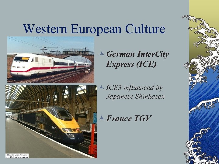 Western European Culture © German Inter. City Express (ICE) © ICE 3 influenced by