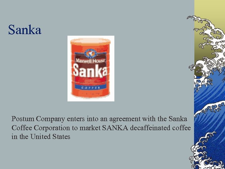 Sanka Postum Company enters into an agreement with the Sanka Coffee Corporation to market