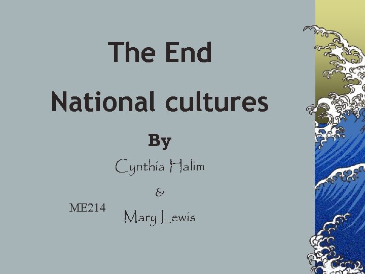The End National cultures By Cynthia Halim ME 214 & Mary Lewis