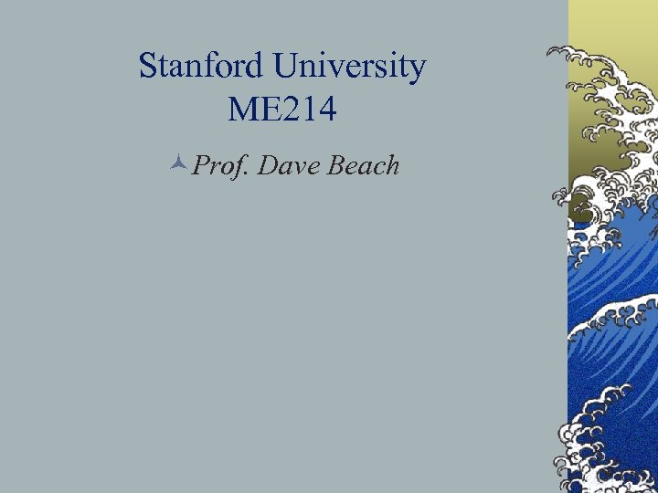 Stanford University ME 214 ©Prof. Dave Beach