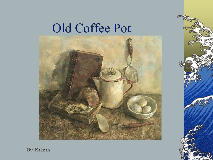Old Coffee Pot By: Kaiman