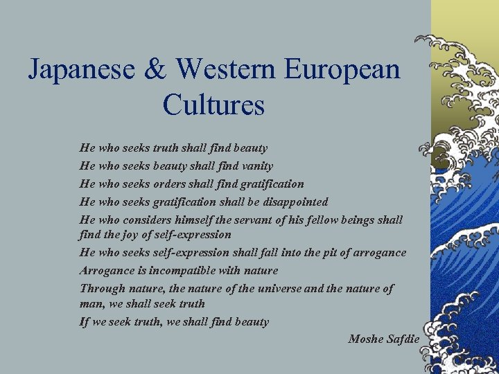 Japanese & Western European Cultures He who seeks truth shall find beauty He who