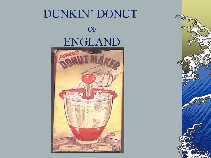 DUNKIN' DONUT OF ENGLAND