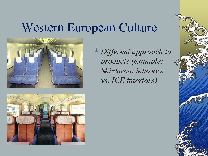 Western European Culture © Different approach to products (example: Shinkasen interiors vs. ICE interiors)