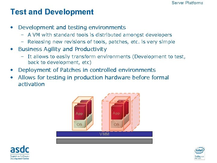 Server Platforms Test and Development • Development and testing environments – A VM with