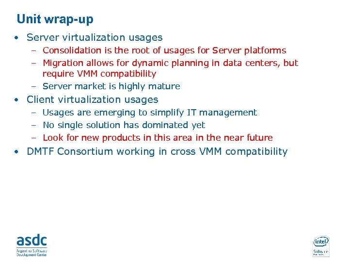 Unit wrap-up • Server virtualization usages – Consolidation is the root of usages for