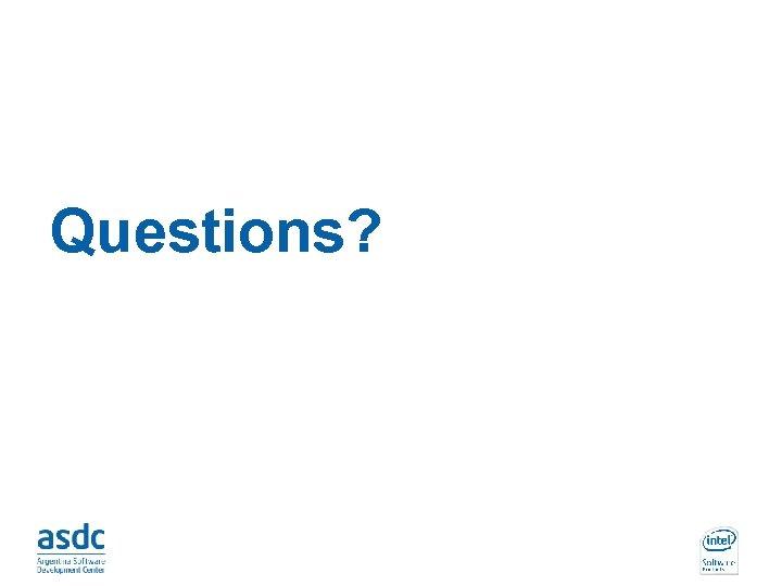 Questions? INTEL CONFIDENTIAL
